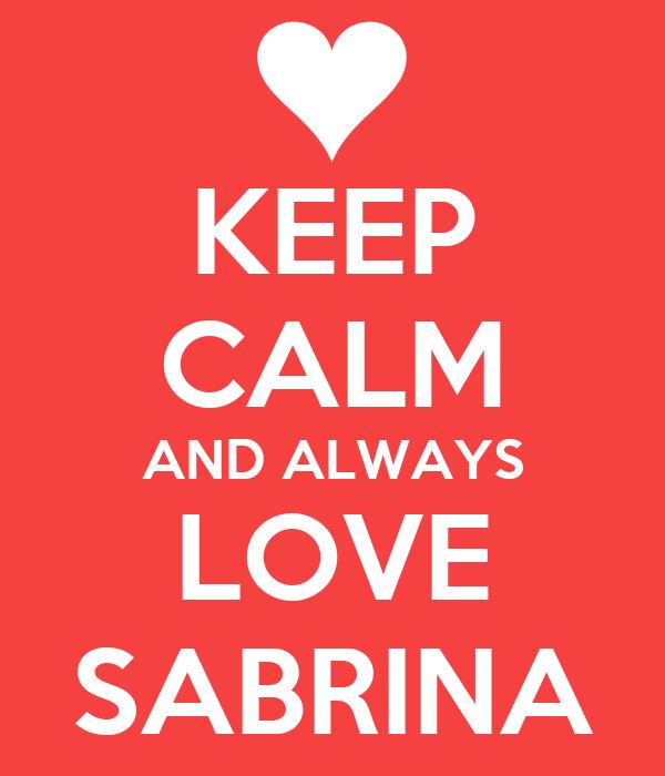 KEEP CALM AND ALWAYS LOVE SABRINA