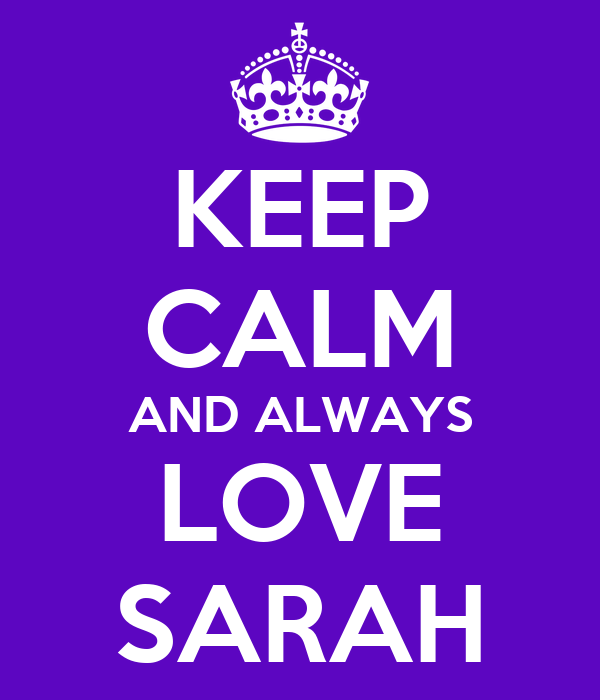 KEEP CALM AND ALWAYS LOVE SARAH