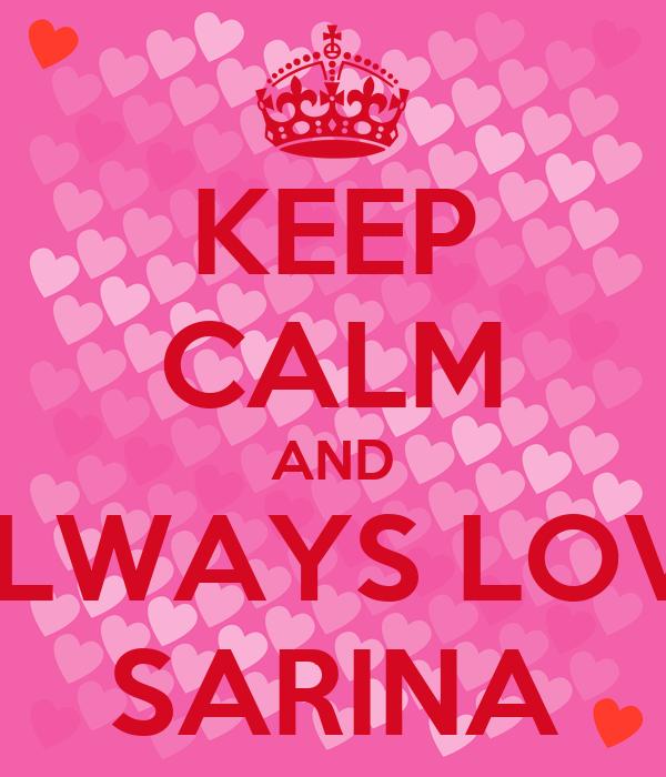 KEEP CALM AND ALWAYS LOVE SARINA