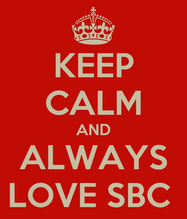 KEEP CALM AND ALWAYS LOVE SBC