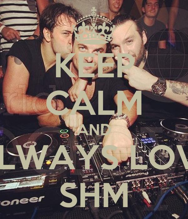 KEEP CALM AND ALWAYS LOVE SHM