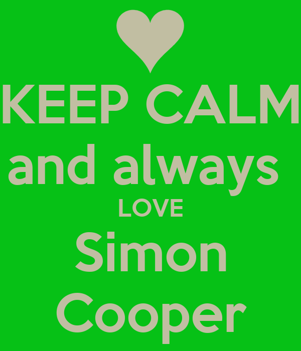 KEEP CALM and always  LOVE Simon Cooper