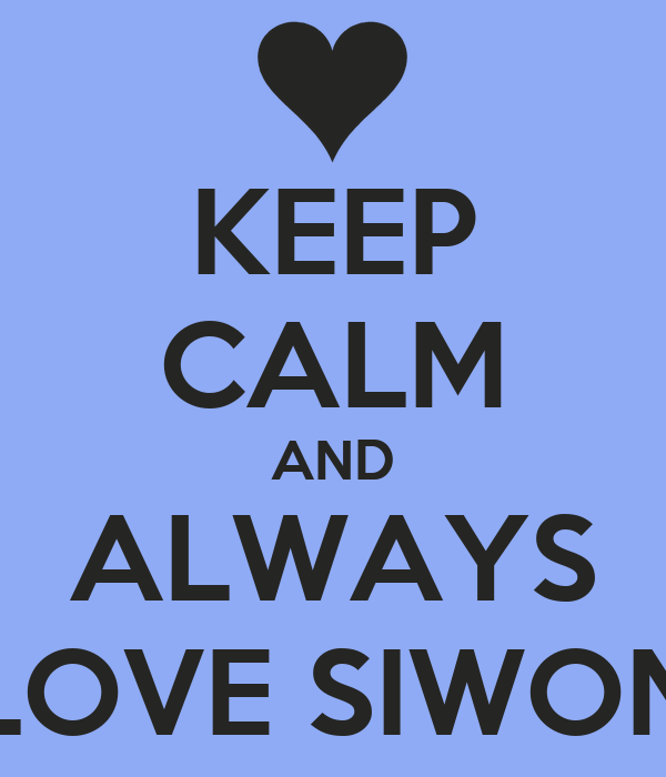 KEEP CALM AND ALWAYS LOVE SIWON