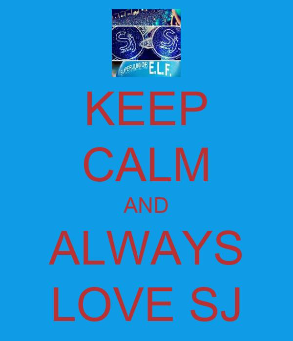 KEEP CALM AND ALWAYS LOVE SJ