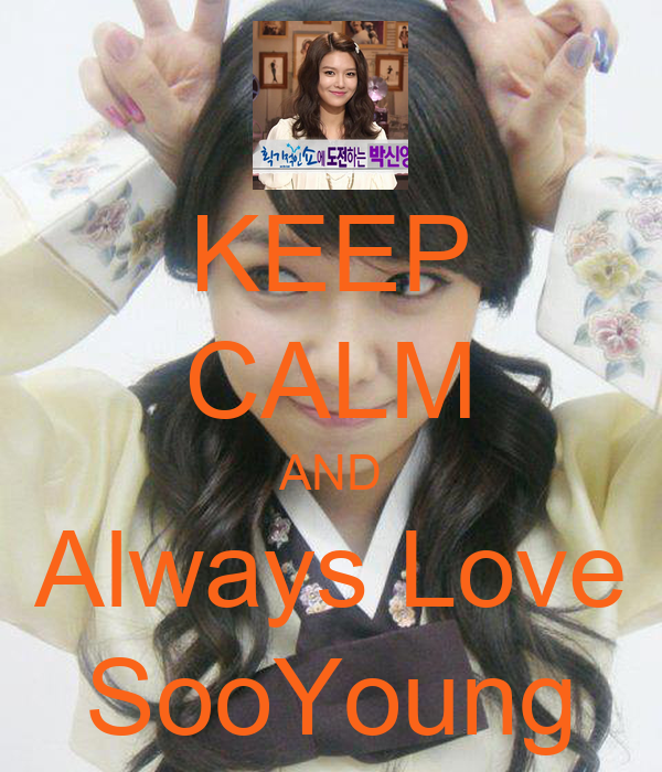 KEEP CALM AND Always Love SooYoung