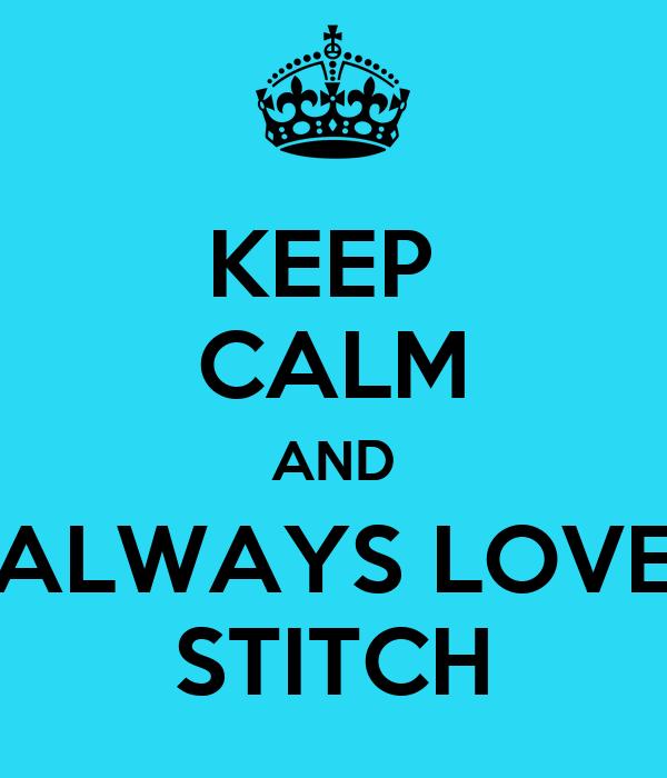 KEEP  CALM AND ALWAYS LOVE STITCH