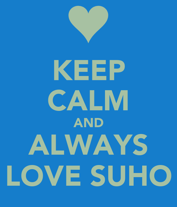 KEEP CALM AND ALWAYS LOVE SUHO