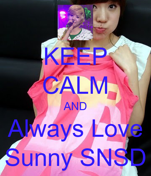 KEEP CALM AND Always Love Sunny SNSD
