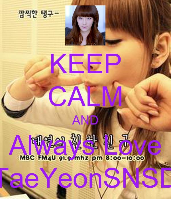 KEEP CALM AND Always Love TaeYeonSNSD