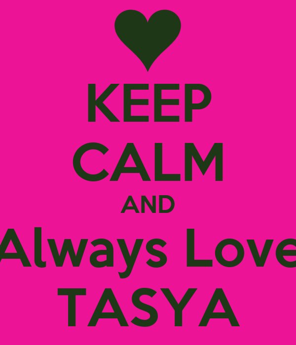 KEEP CALM AND Always Love TASYA