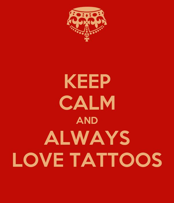 KEEP CALM AND ALWAYS LOVE TATTOOS