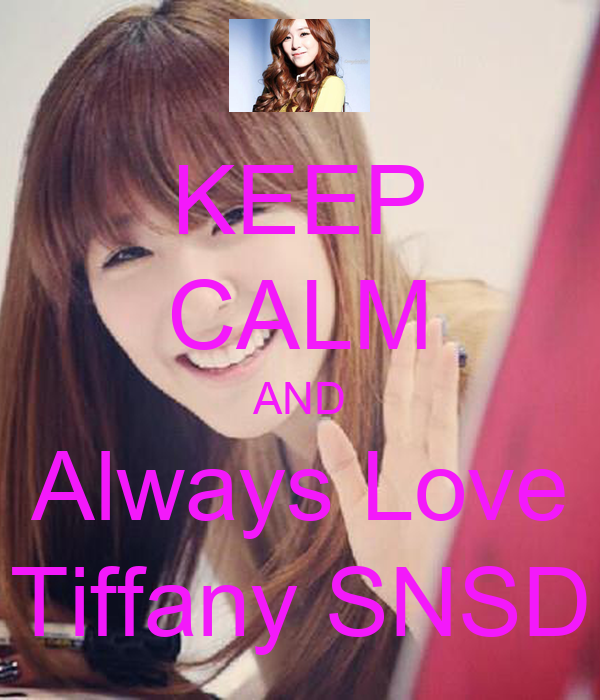 KEEP CALM AND Always Love Tiffany SNSD