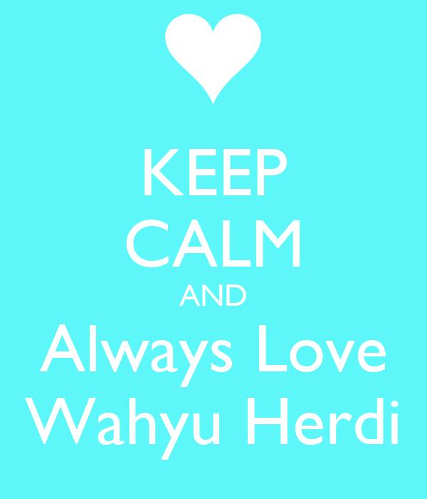 KEEP CALM AND Always Love Wahyu Herdi