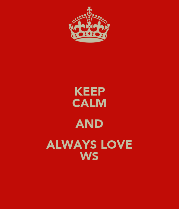 KEEP CALM AND ALWAYS LOVE WS