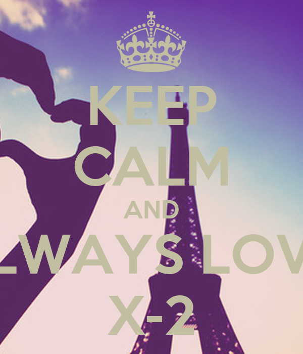 KEEP CALM AND ALWAYS LOVE  X-2
