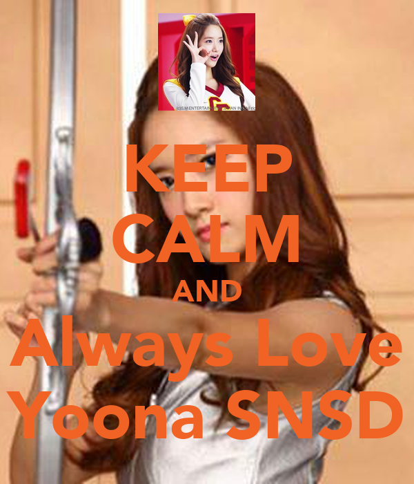 KEEP CALM AND Always Love Yoona SNSD