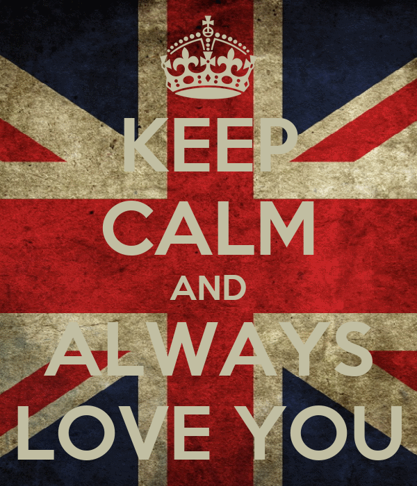 KEEP CALM AND ALWAYS LOVE YOU
