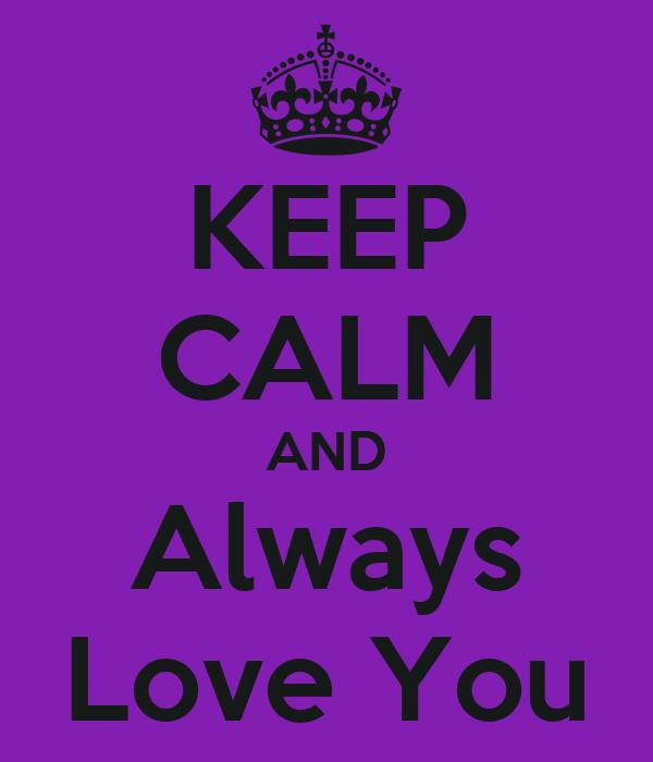 KEEP CALM AND Always Love You