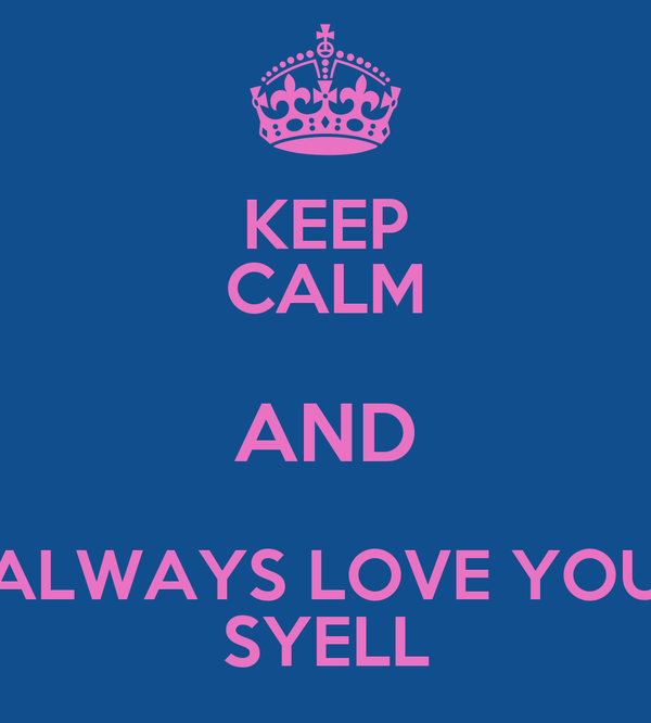 KEEP CALM AND ALWAYS LOVE YOU SYELL