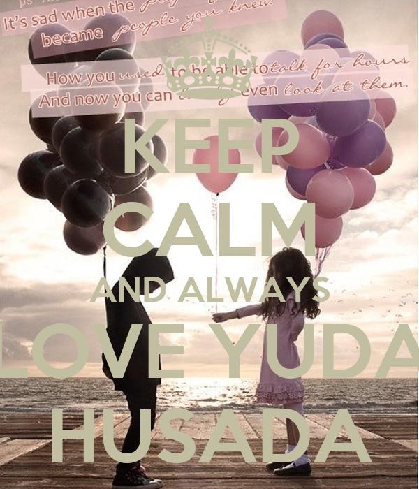 KEEP CALM AND ALWAYS LOVE YUDA HUSADA