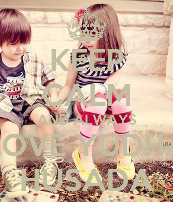 KEEP CALM AND ALWAYS LOVE YUDHA HUSADA