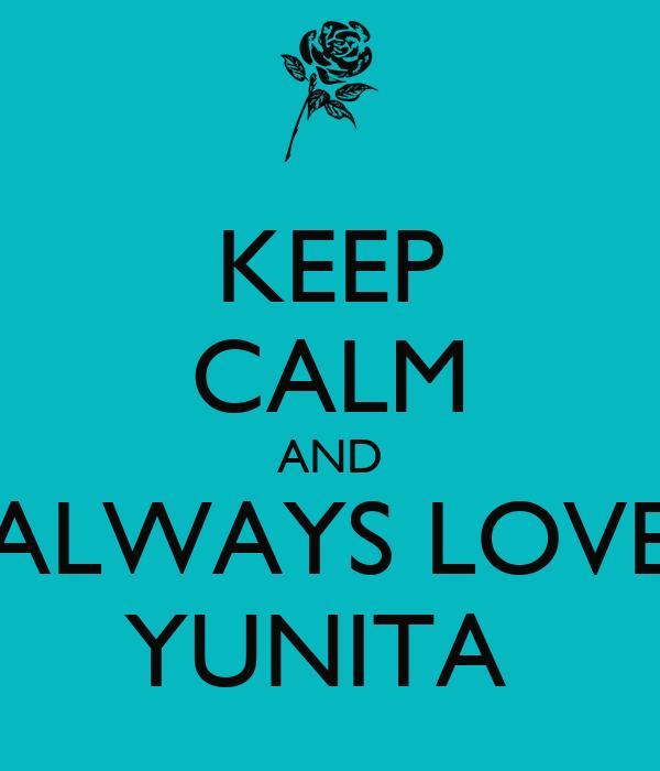 KEEP CALM AND ALWAYS LOVE YUNITA
