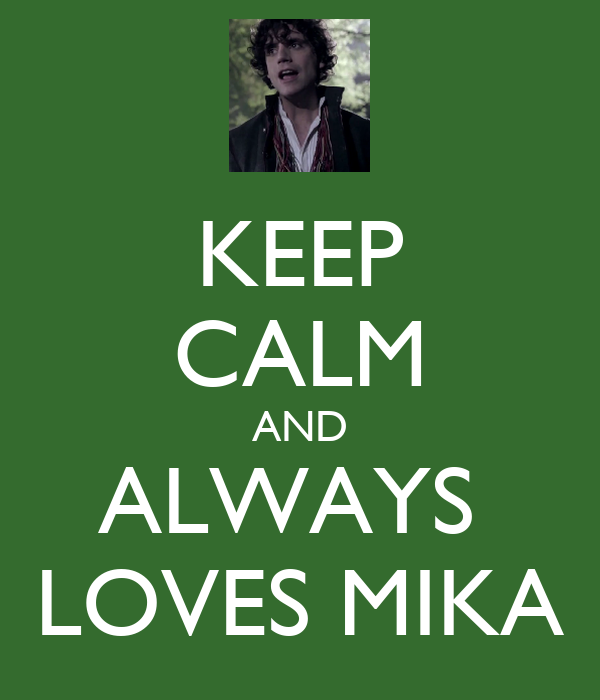 KEEP CALM AND ALWAYS  LOVES MIKA
