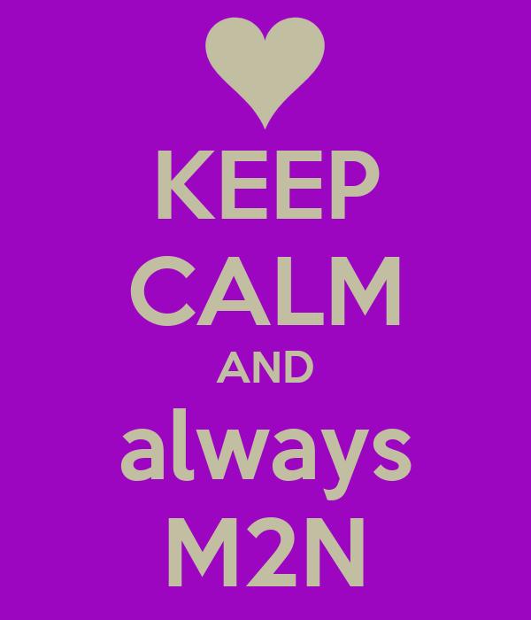 KEEP CALM AND always M2N