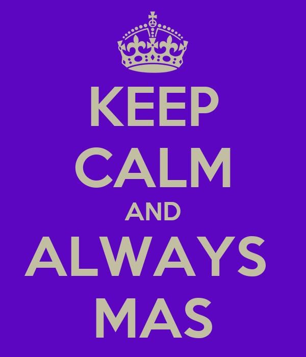 KEEP CALM AND ALWAYS  MAS