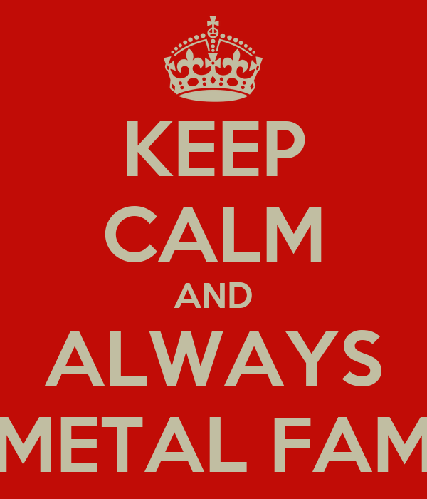 KEEP CALM AND ALWAYS METAL FAM