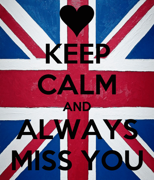 KEEP CALM AND ALWAYS MISS YOU