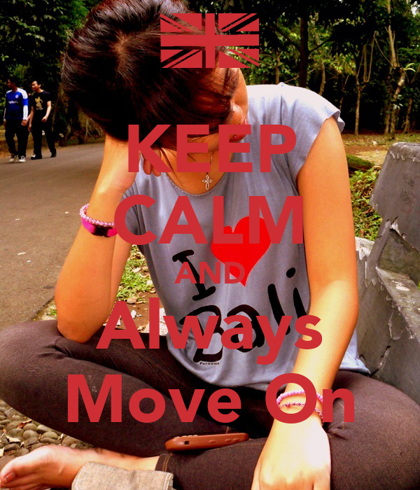 KEEP CALM AND Always Move On