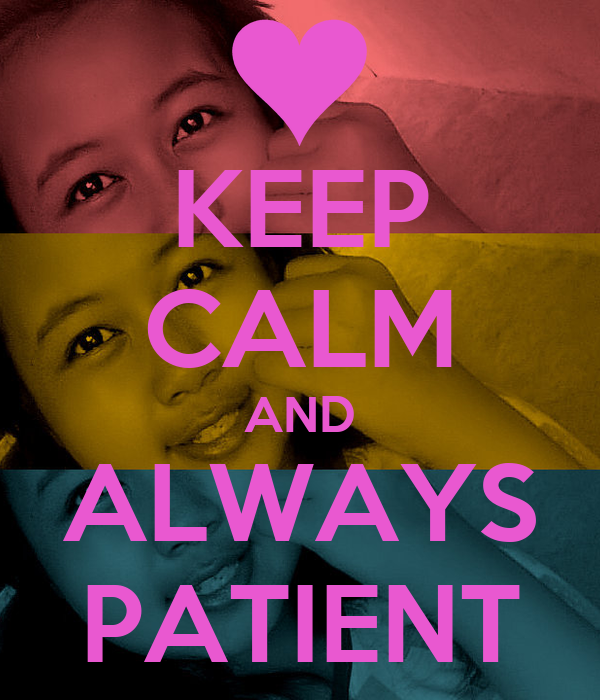 KEEP CALM AND ALWAYS PATIENT
