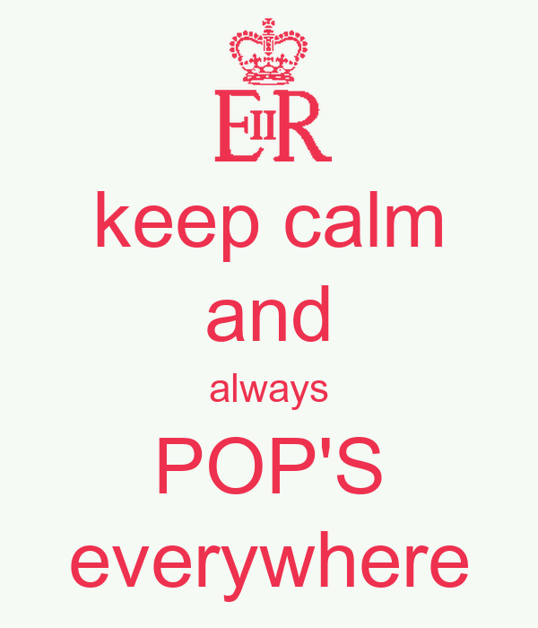 keep calm and always POP'S everywhere