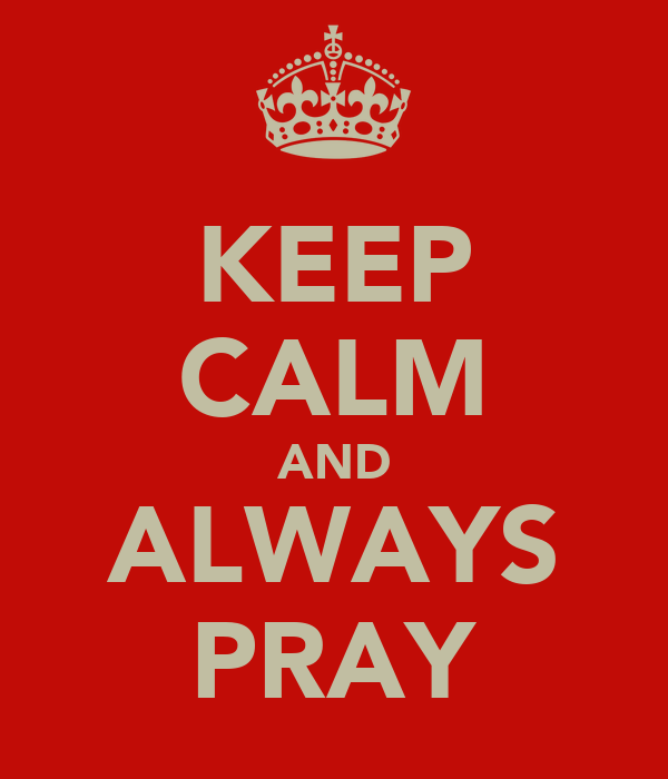 KEEP CALM AND ALWAYS PRAY