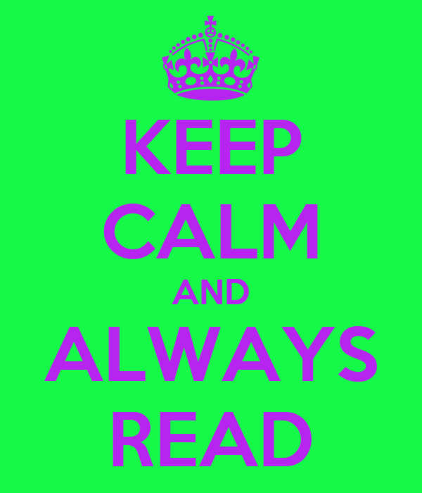 KEEP CALM AND ALWAYS READ