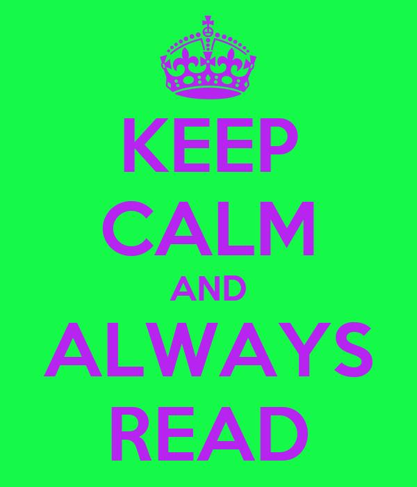 KEEP CALM AND ALWAYS READ