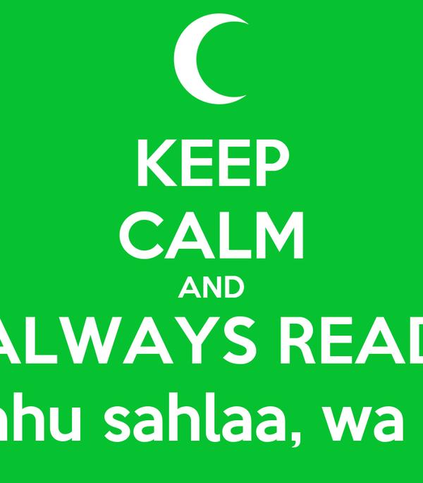 KEEP CALM AND ALWAYS READ Allahumma laa sahla illa maa ja'altahu sahlaa, wa anta taj'alul hazna idza syi'ta sahlaa