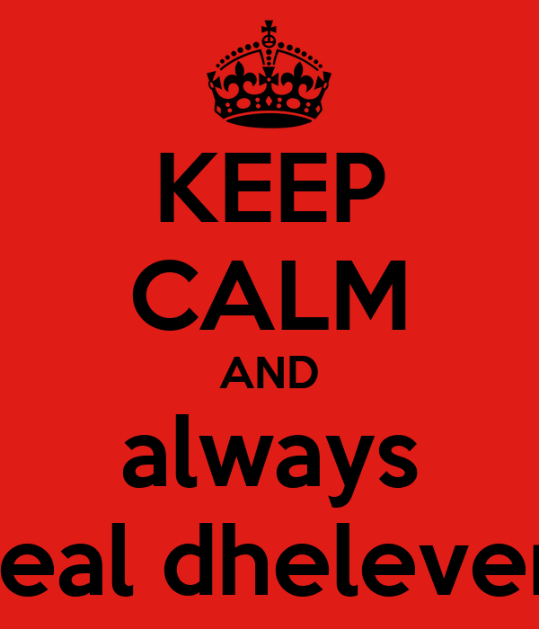 KEEP CALM AND always real dheleven