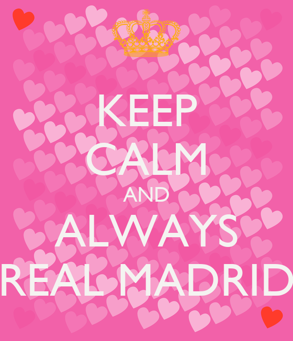 KEEP CALM AND ALWAYS REAL MADRID
