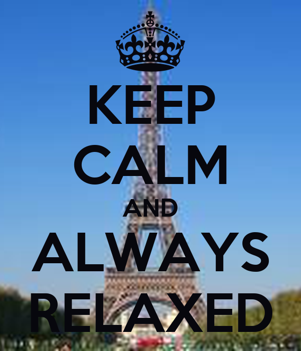 KEEP CALM AND ALWAYS RELAXED