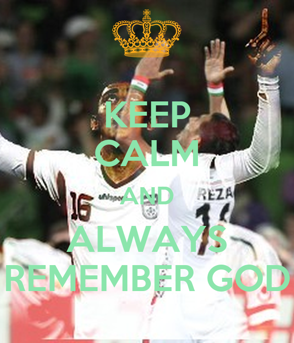 KEEP CALM AND ALWAYS REMEMBER GOD