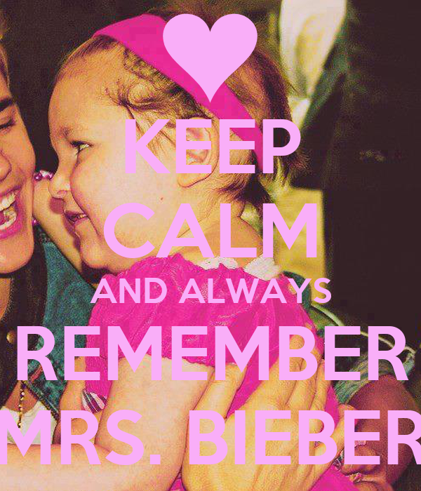 KEEP CALM AND ALWAYS REMEMBER MRS. BIEBER