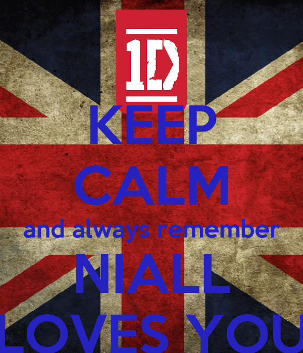 KEEP CALM and always remember NIALL LOVES YOU