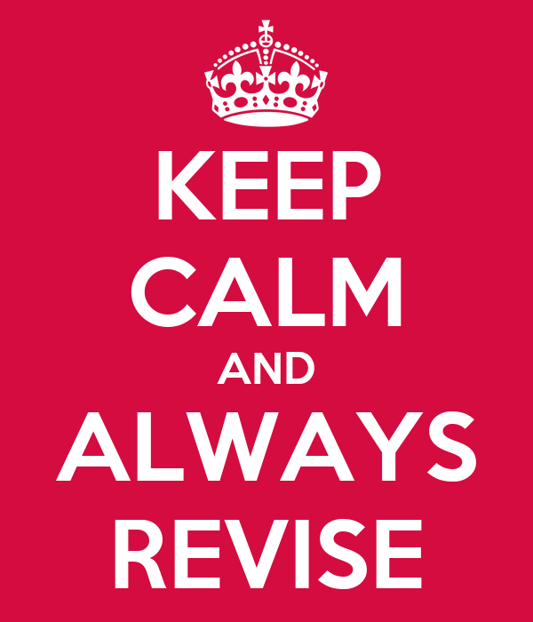 KEEP CALM AND ALWAYS REVISE