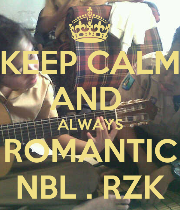 KEEP CALM AND  ALWAYS ROMANTIC NBL . RZK