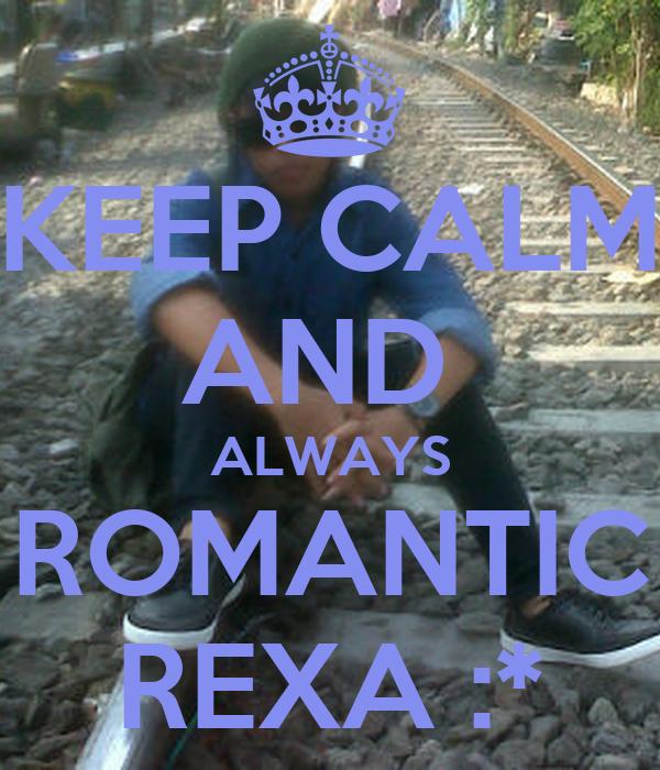 KEEP CALM AND  ALWAYS ROMANTIC REXA :*