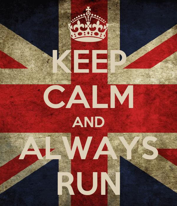 KEEP CALM AND ALWAYS RUN