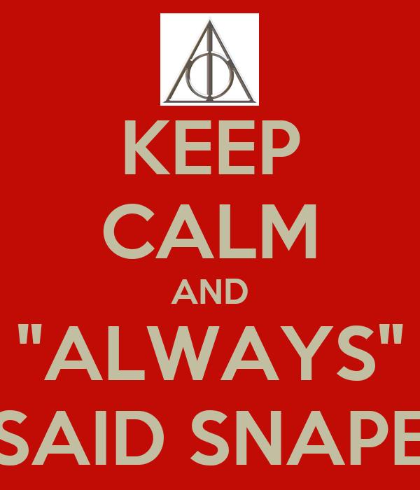 "KEEP CALM AND ""ALWAYS"" SAID SNAPE"
