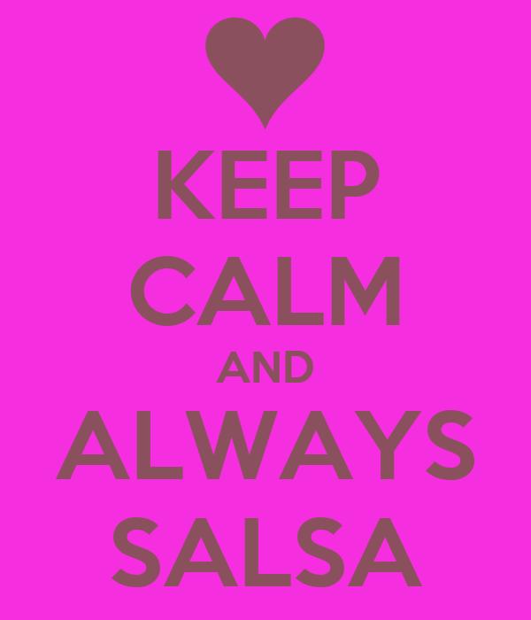 KEEP CALM AND ALWAYS SALSA